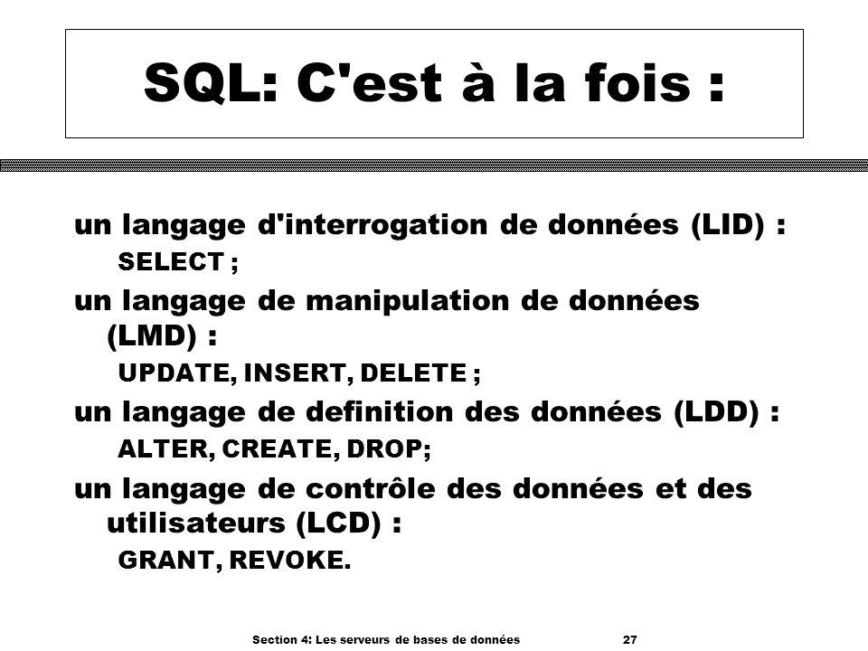 Section 4: Les serveurs de bases de données 27 SQL: C'est à la fois : un langage d'interrogation de données (LID) : SELECT ; un langage de manipulatio