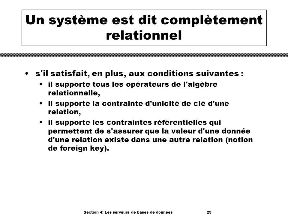 Section 4: Les serveurs de bases de données 29 Un système est dit complètement relationnel s'il satisfait, en plus, aux conditions suivantes : il supp
