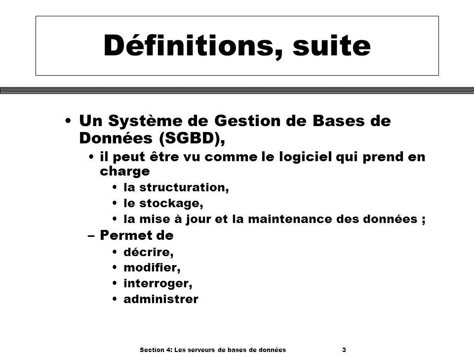 Section 4: Les serveurs de bases de données 3 Définitions, suite Un Système de Gestion de Bases de Données (SGBD), il peut être vu comme le logiciel q