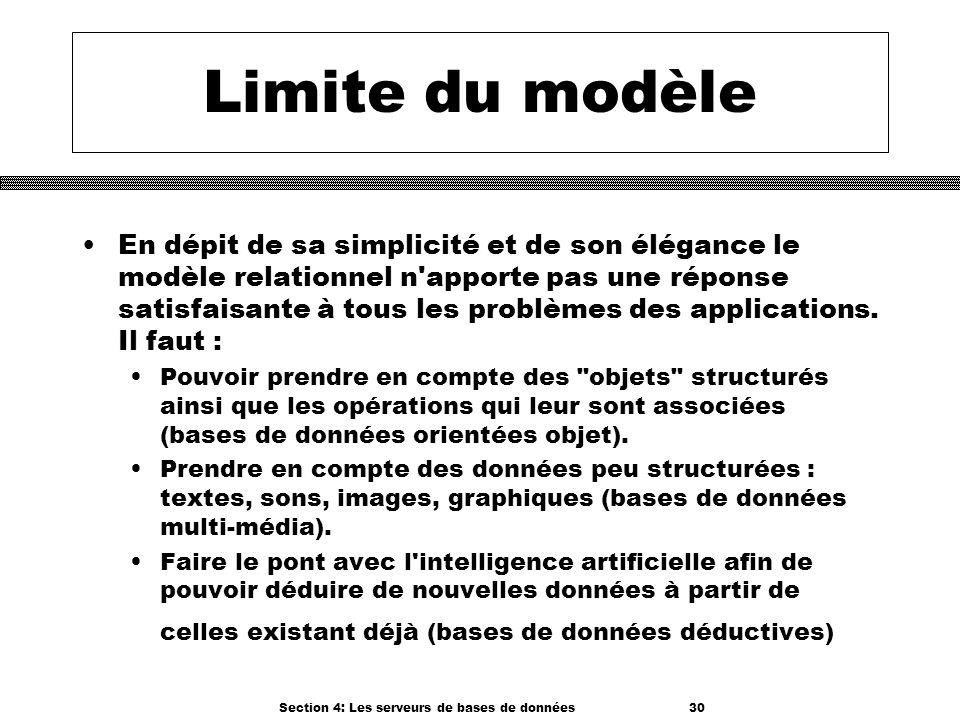 Section 4: Les serveurs de bases de données 30 Limite du modèle En dépit de sa simplicité et de son élégance le modèle relationnel n'apporte pas une r