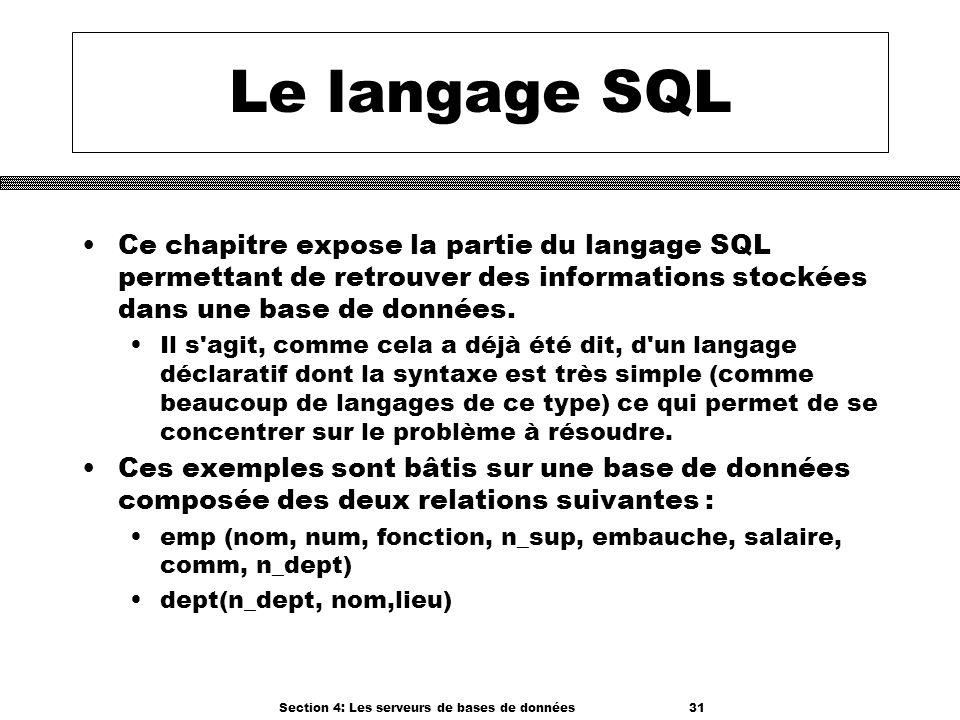 Section 4: Les serveurs de bases de données 31 Le langage SQL Ce chapitre expose la partie du langage SQL permettant de retrouver des informations sto