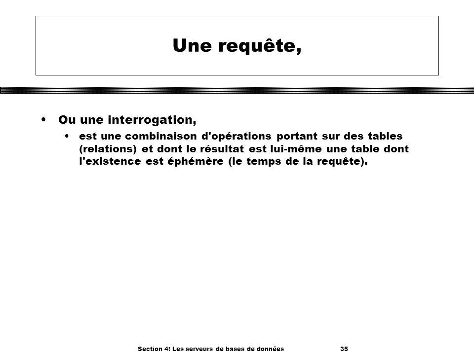 Section 4: Les serveurs de bases de données 35 Une requête, Ou une interrogation, est une combinaison d'opérations portant sur des tables (relations)
