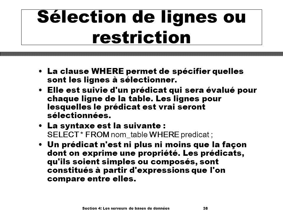Section 4: Les serveurs de bases de données 38 Sélection de lignes ou restriction La clause WHERE permet de spécifier quelles sont les lignes à sélect