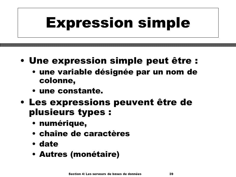 Section 4: Les serveurs de bases de données 39 Expression simple Une expression simple peut être : une variable désignée par un nom de colonne, une co