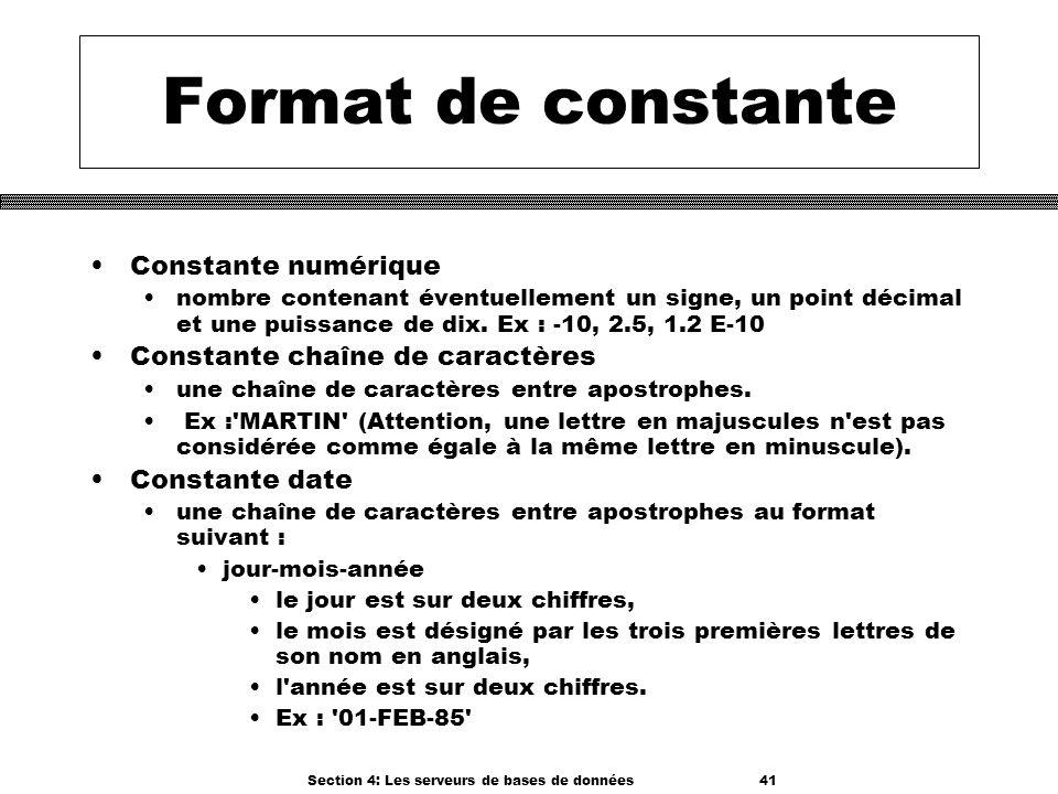 Section 4: Les serveurs de bases de données 41 Format de constante Constante numérique nombre contenant éventuellement un signe, un point décimal et u