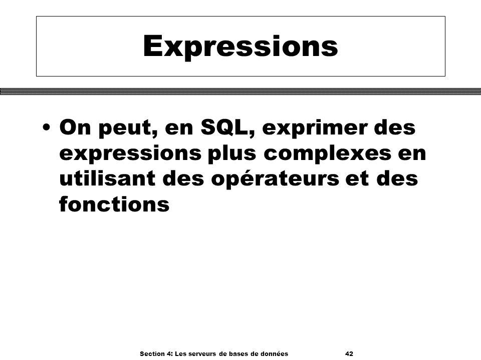 Section 4: Les serveurs de bases de données 42 Expressions On peut, en SQL, exprimer des expressions plus complexes en utilisant des opérateurs et des