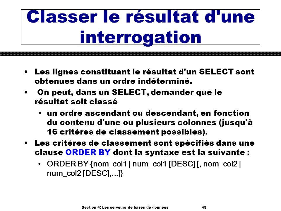 Section 4: Les serveurs de bases de données 45 Classer le résultat d'une interrogation Les lignes constituant le résultat d'un SELECT sont obtenues da