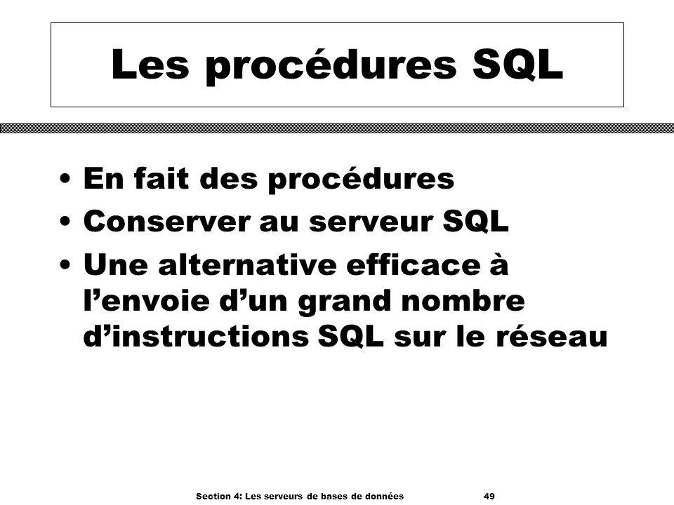 Section 4: Les serveurs de bases de données 49 Les procédures SQL En fait des procédures Conserver au serveur SQL Une alternative efficace à lenvoie d