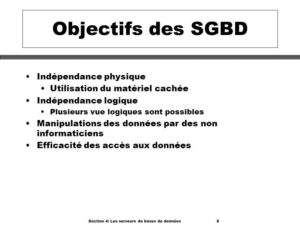 Section 4: Les serveurs de bases de données 5 Objectifs des SGBD Indépendance physique Utilisation du matériel cachée Indépendance logique Plusieurs v