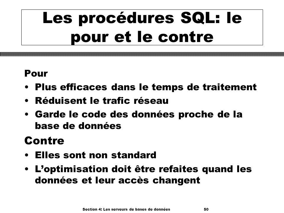 Section 4: Les serveurs de bases de données 50 Les procédures SQL: le pour et le contre Pour Plus efficaces dans le temps de traitement Réduisent le t