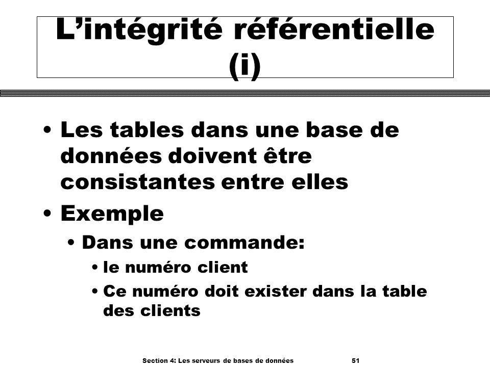 Section 4: Les serveurs de bases de données 51 Lintégrité référentielle (i) Les tables dans une base de données doivent être consistantes entre elles