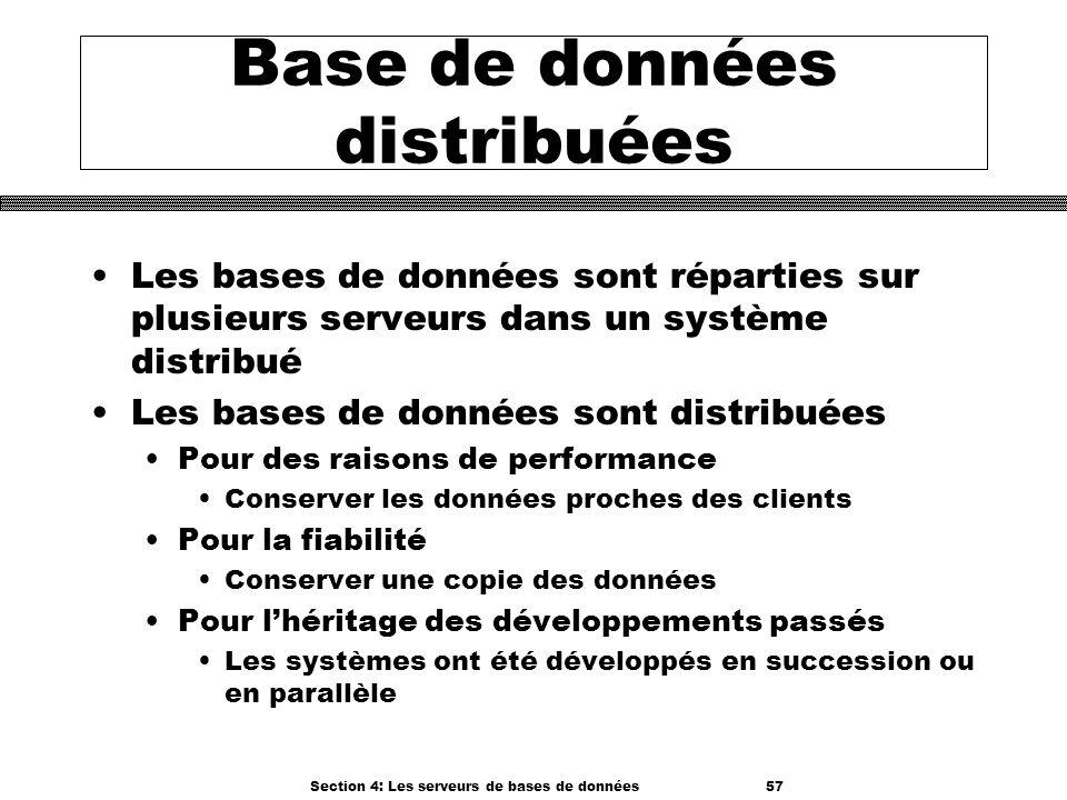 Section 4: Les serveurs de bases de données 57 Base de données distribuées Les bases de données sont réparties sur plusieurs serveurs dans un système