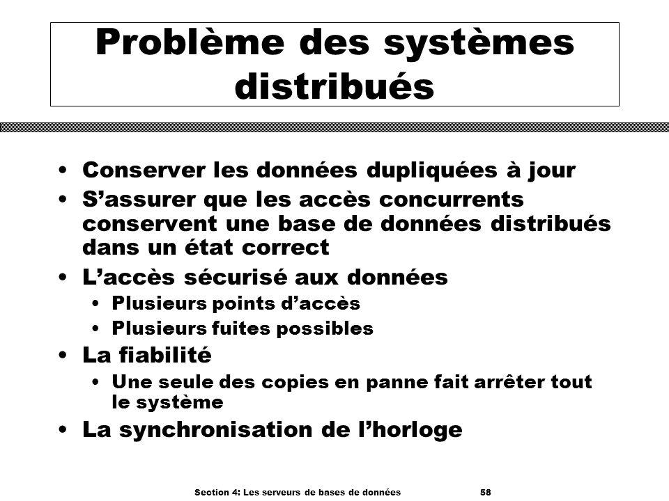 Section 4: Les serveurs de bases de données 58 Problème des systèmes distribués Conserver les données dupliquées à jour Sassurer que les accès concurr