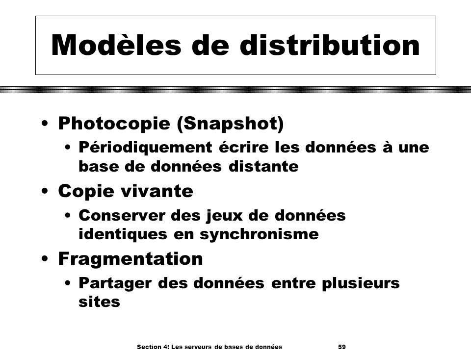 Section 4: Les serveurs de bases de données 59 Modèles de distribution Photocopie (Snapshot) Périodiquement écrire les données à une base de données d