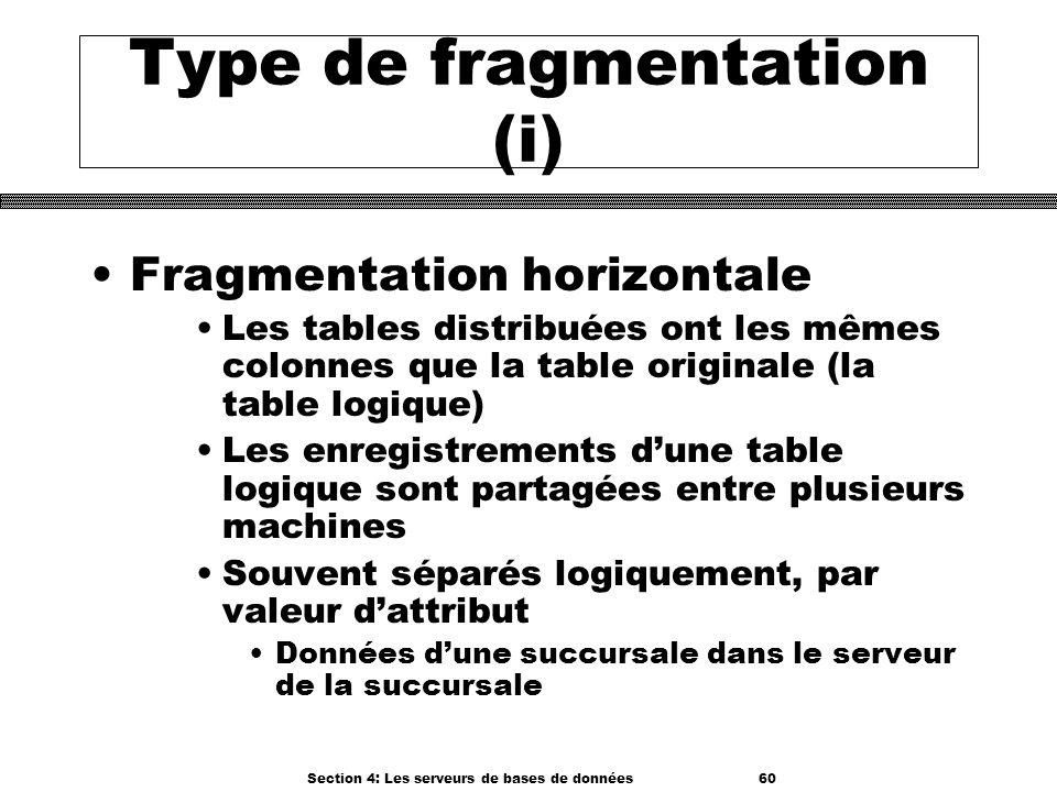 Section 4: Les serveurs de bases de données 60 Type de fragmentation (i) Fragmentation horizontale Les tables distribuées ont les mêmes colonnes que l