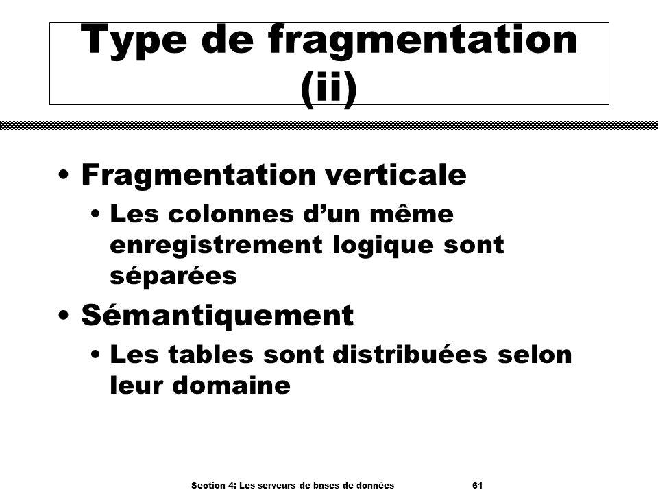 Section 4: Les serveurs de bases de données 61 Type de fragmentation (ii) Fragmentation verticale Les colonnes dun même enregistrement logique sont sé