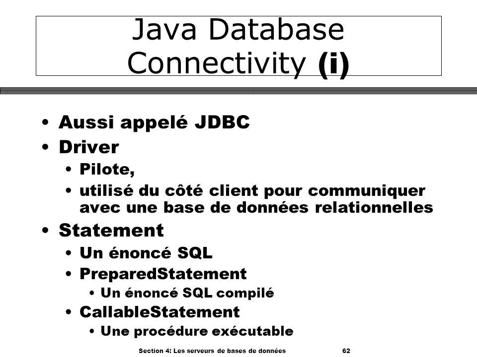 Section 4: Les serveurs de bases de données 62 Java Database Connectivity (i) Aussi appelé JDBC Driver Pilote, utilisé du côté client pour communiquer
