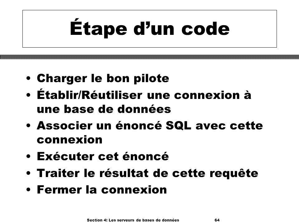 Section 4: Les serveurs de bases de données 64 Étape dun code Charger le bon pilote Établir/Réutiliser une connexion à une base de données Associer un