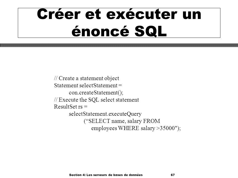 Section 4: Les serveurs de bases de données 67 Créer et exécuter un énoncé SQL // Create a statement object Statement selectStatement = con.createStat
