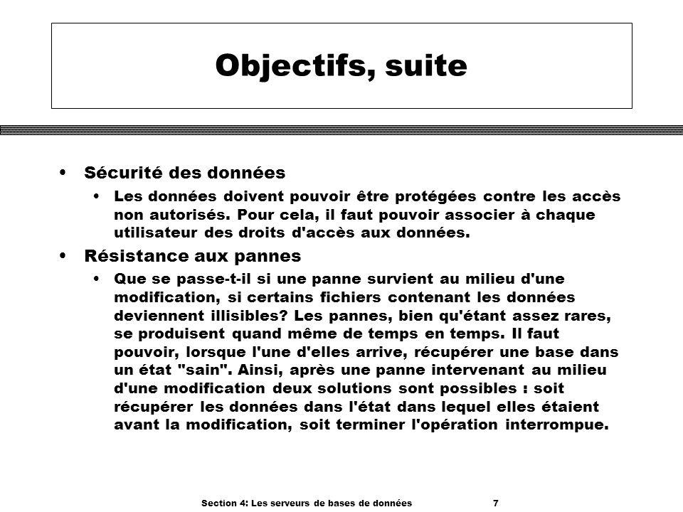 Section 4: Les serveurs de bases de données 7 Objectifs, suite Sécurité des données Les données doivent pouvoir être protégées contre les accès non au