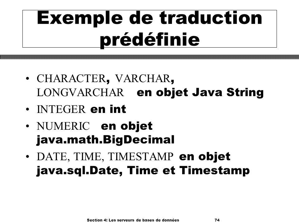 Section 4: Les serveurs de bases de données 74 Exemple de traduction prédéfinie CHARACTER, VARCHAR, LONGVARCHAR en objet Java String INTEGER en int NU