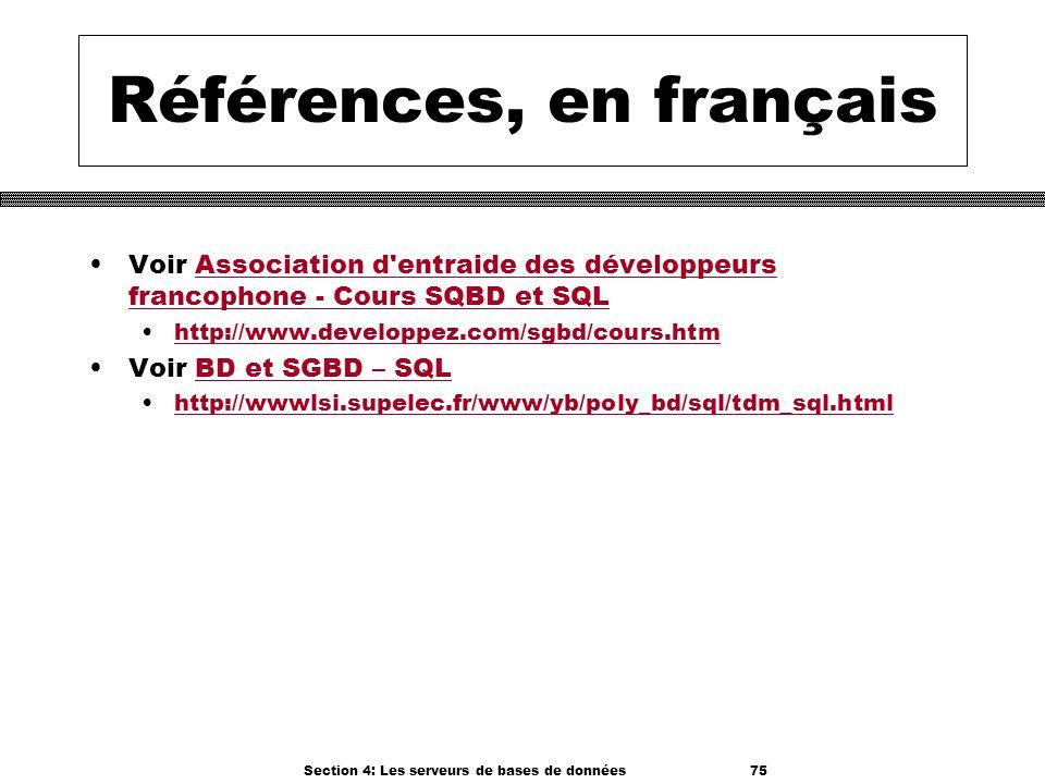 Section 4: Les serveurs de bases de données 75 Références, en français Voir Association d'entraide des développeurs francophone - Cours SQBD et SQLAss