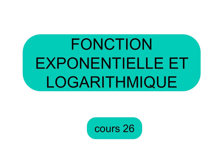 cours 26 FONCTION EXPONENTIELLE ET LOGARITHMIQUE