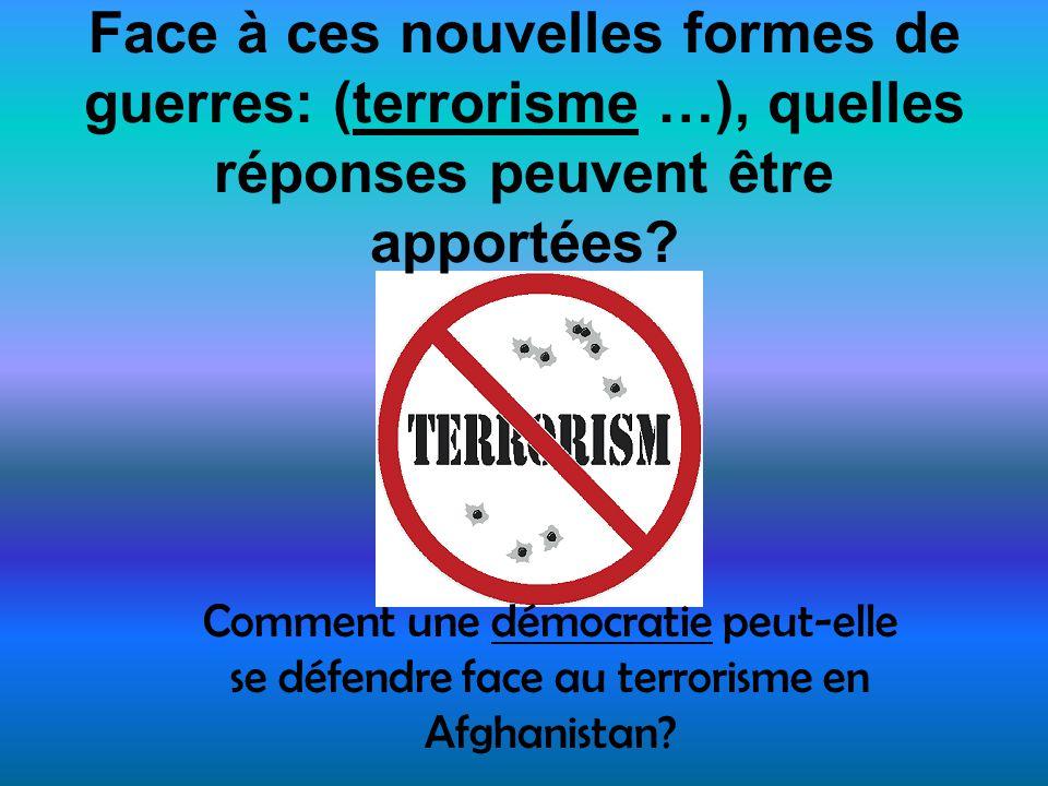 Face à ces nouvelles formes de guerres: (terrorisme …), quelles réponses peuvent être apportées? Comment une démocratie peut-elle se défendre face au