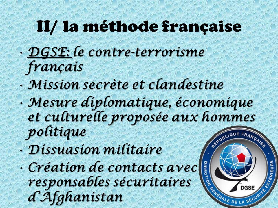 II/ la méthode française DGSE: le contre-terrorisme françaisDGSE: le contre-terrorisme français Mission secrète et clandestineMission secrète et cland