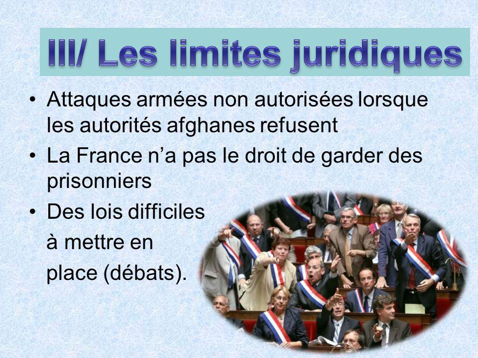 Attaques armées non autorisées lorsque les autorités afghanes refusent La France na pas le droit de garder des prisonniers Des lois difficiles à mettr