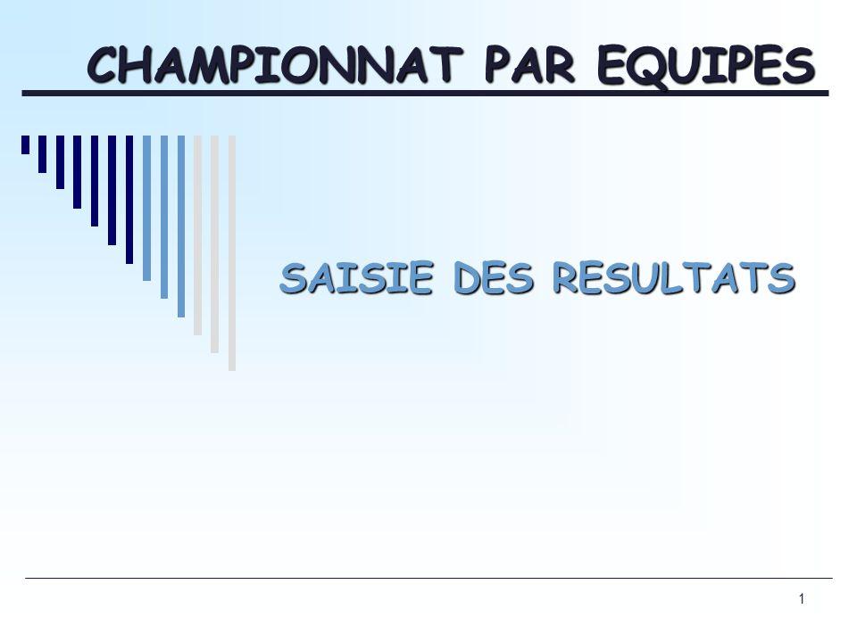 1 SAISIE DES RESULTATS CHAMPIONNAT PAR EQUIPES