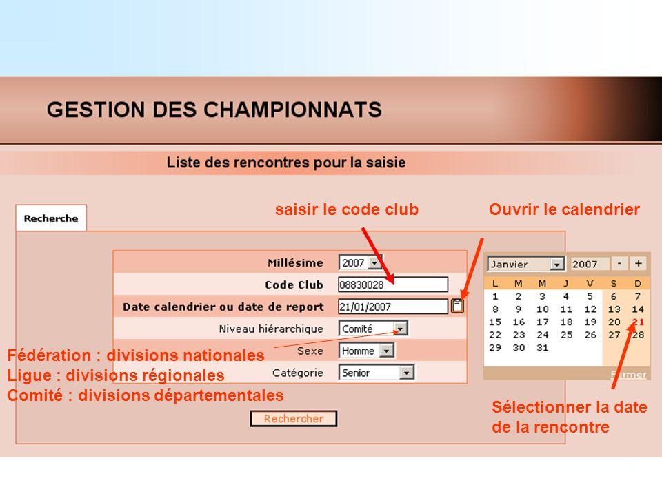 saisir le code clubOuvrir le calendrier Sélectionner la date de la rencontre Fédération : divisions nationales Ligue : divisions régionales Comité : divisions départementales