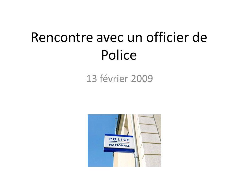 Rencontre avec un officier de Police 13 février 2009