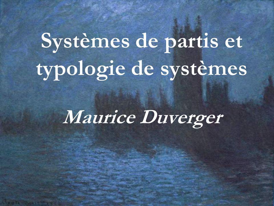 Systèmes de partis et typologie de systèmes Maurice Duverger