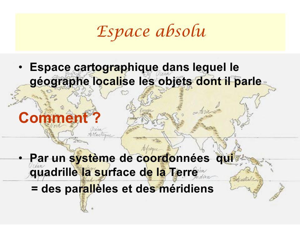 Espace cartographique dans lequel le géographe localise les objets dont il parle Comment ? Par un système de coordonnées qui quadrille la surface de l