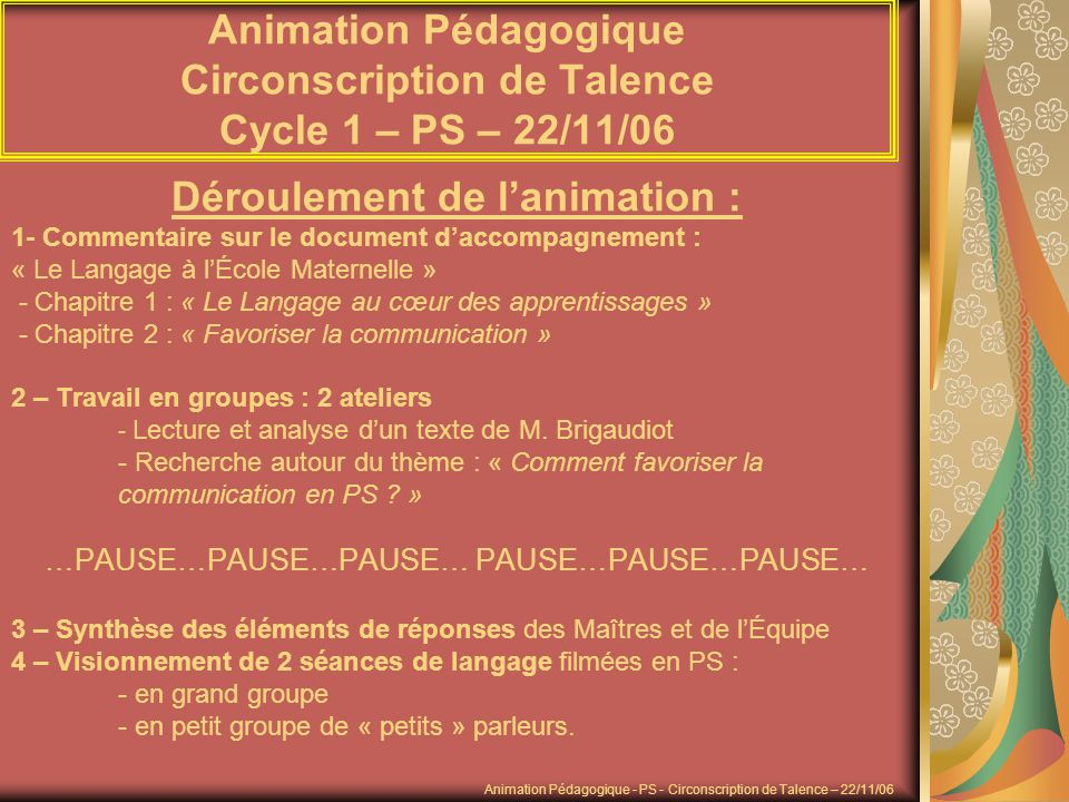 Animation Pédagogique Circonscription de Talence Cycle 1 – PS – 22/11/06 Déroulement de lanimation : 1- Commentaire sur le document daccompagnement :