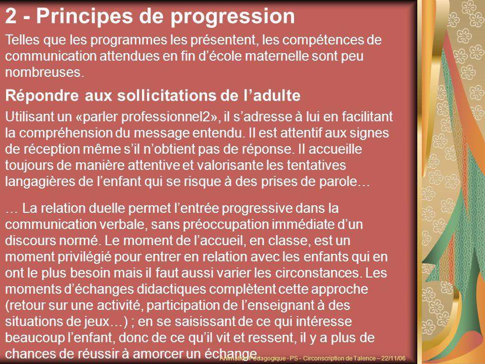 2 - Principes de progression Telles que les programmes les présentent, les compétences de communication attendues en fin décole maternelle sont peu no