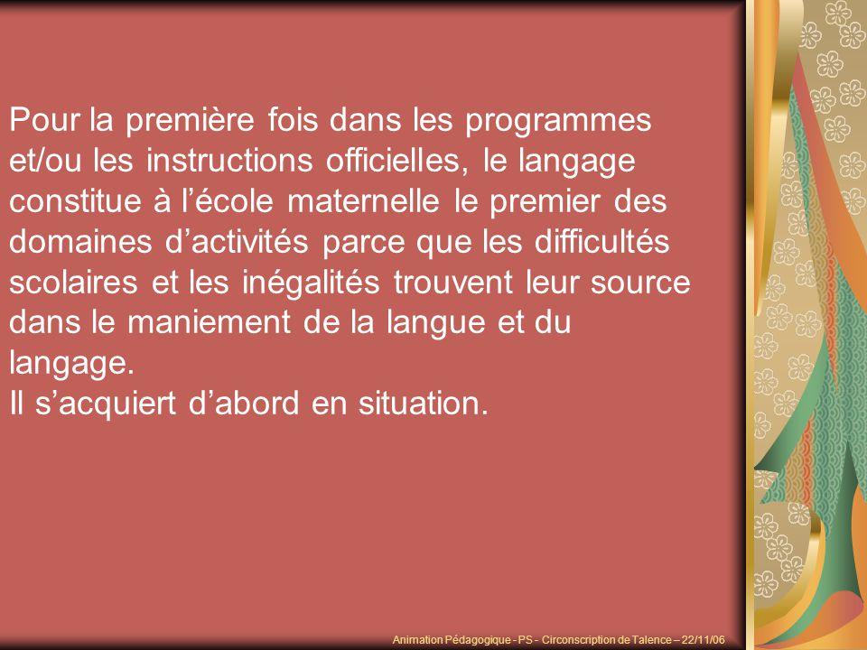 Pour la première fois dans les programmes et/ou les instructions officielles, le langage constitue à lécole maternelle le premier des domaines dactivi