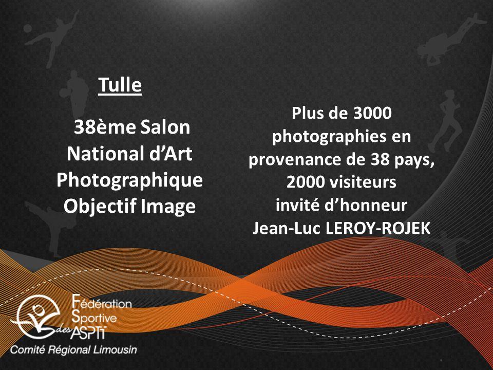 Tulle 38ème Salon National dArt Photographique Objectif Image Plus de 3000 photographies en provenance de 38 pays, 2000 visiteurs invité dhonneur Jean-Luc LEROY-ROJEK