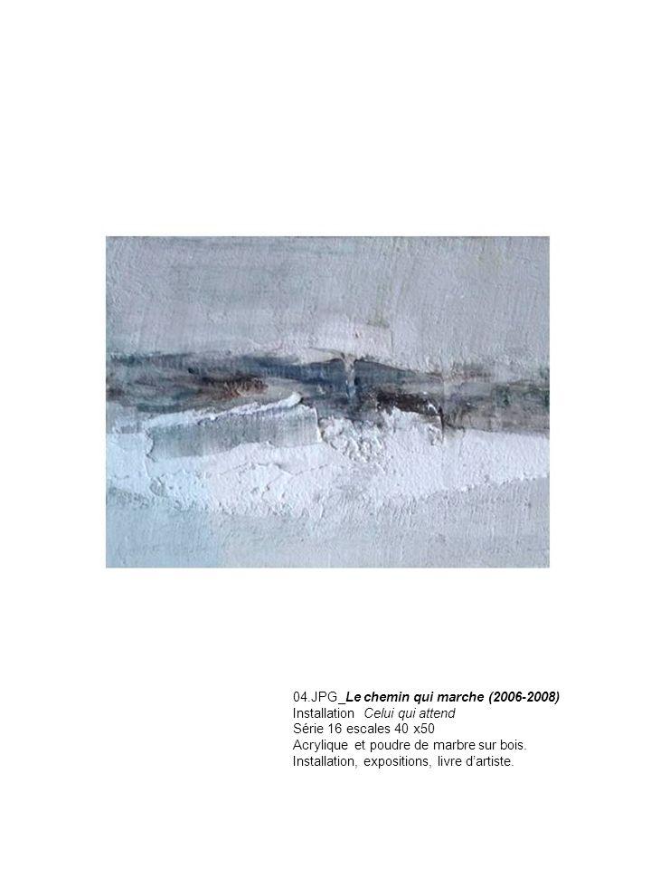04.JPG_Le chemin qui marche (2006-2008) Installation Celui qui attend Série 16 escales 40 x50 Acrylique et poudre de marbre sur bois. Installation, ex