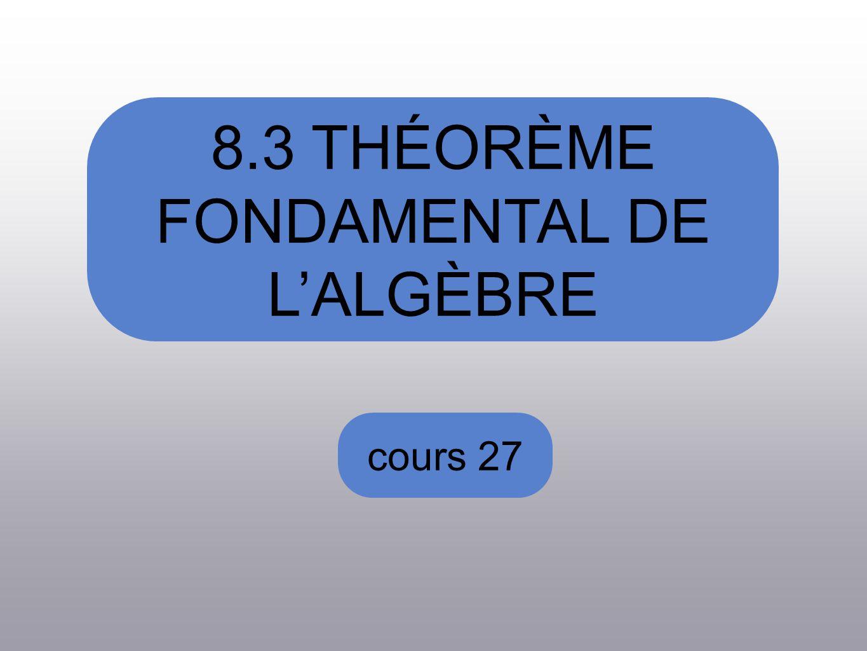 8.3 THÉORÈME FONDAMENTAL DE LALGÈBRE cours 27