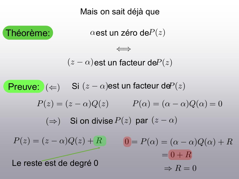 Théorème: Preuve: Mais on sait déjà que est un zéro de est un facteur de SiSi on divise par Le reste est de degré 0