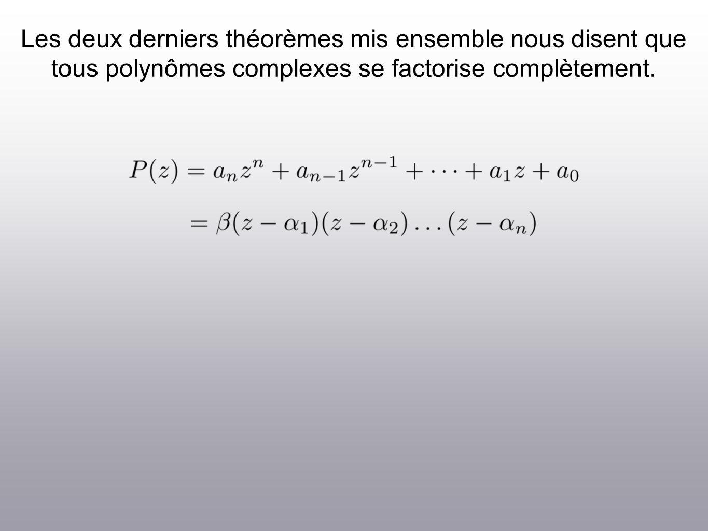 Les deux derniers théorèmes mis ensemble nous disent que tous polynômes complexes se factorise complètement.