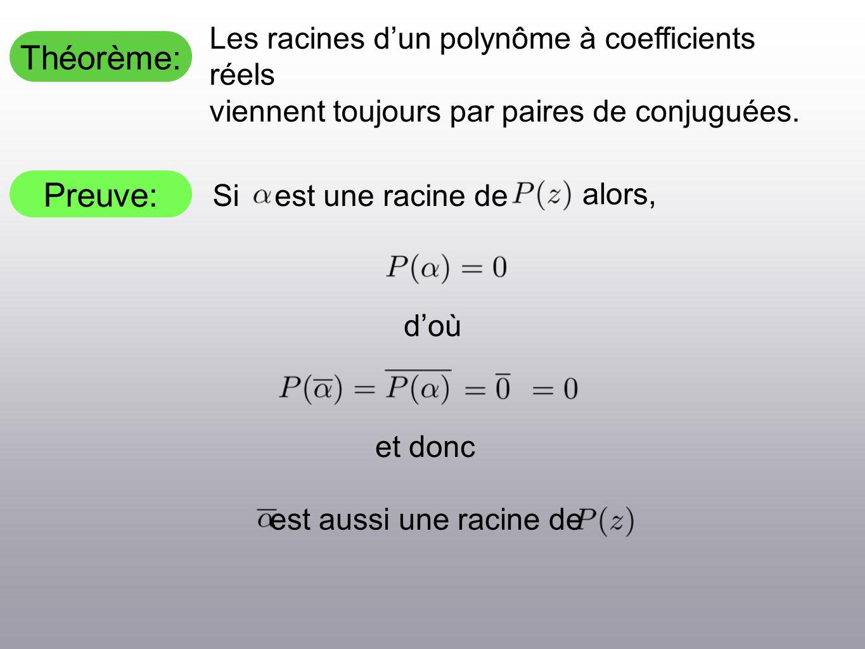Théorème: Preuve: Les racines dun polynôme à coefficients réels viennent toujours par paires de conjuguées. Siest une racine de alors, doù et donc est
