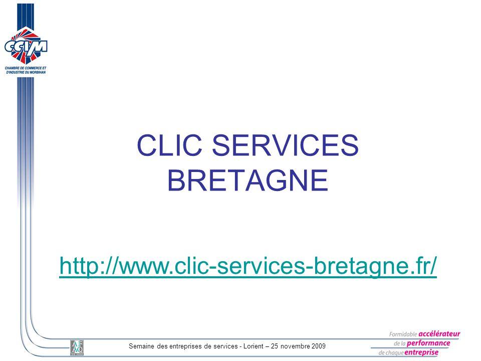 Semaine des entreprises de services - Lorient – 25 novembre 2009 CLIC SERVICES BRETAGNE http://www.clic-services-bretagne.fr/