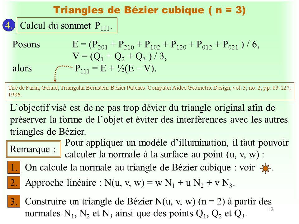 12 Triangles de Bézier cubique ( n = 3) 4. Calcul du sommet P 111. PosonsE = (P 201 + P 210 + P 102 + P 120 + P 012 + P 021 ) / 6, V = (Q 1 + Q 2 + Q