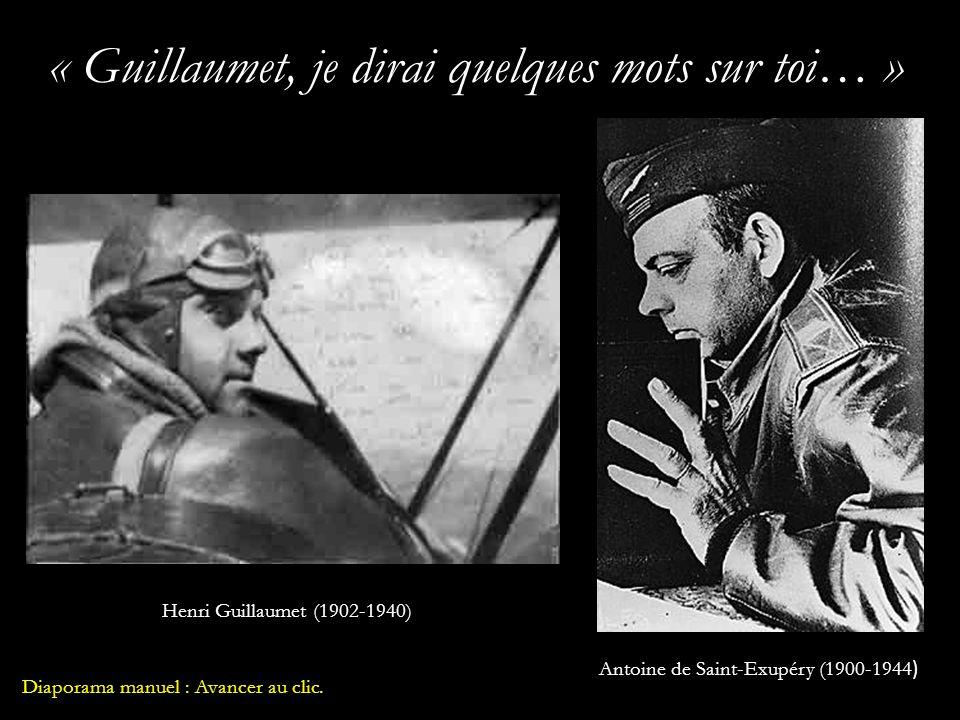 « Guillaumet, je dirai quelques mots sur toi… » Henri Guillaumet (1902-1940) Antoine de Saint-Exupéry (1900-1944 ) Diaporama manuel : Avancer au clic.