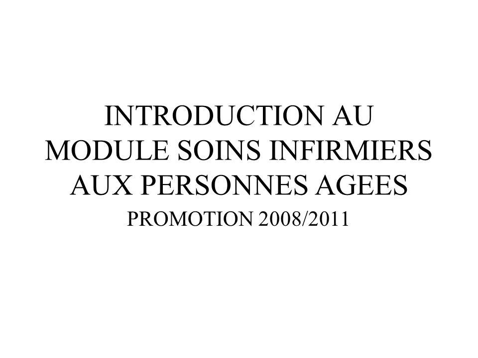 INTRODUCTION AU MODULE SOINS INFIRMIERS AUX PERSONNES AGEES PROMOTION 2008/2011