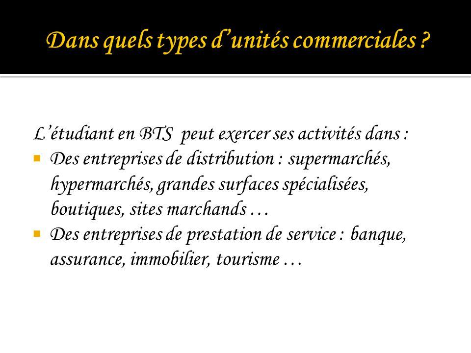 Létudiant en BTS peut exercer ses activités dans : Des entreprises de distribution : supermarchés, hypermarchés, grandes surfaces spécialisées, boutiq