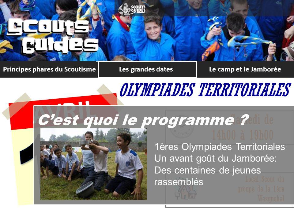 Principes phares du ScoutismeLe camp et le Jamborée AVRIL OLYMPIADES TERRITORIALES Samedi de 14h00 à 19h00 Local Scout du groupe de la 1ère Wasquehal Cest quoi le programme .